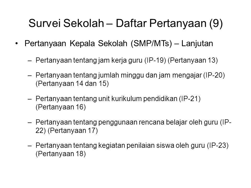 Survei Sekolah – Daftar Pertanyaan (9) Pertanyaan Kepala Sekolah (SMP/MTs) – Lanjutan –Pertanyaan tentang jam kerja guru (IP-19) (Pertanyaan 13) –Pert