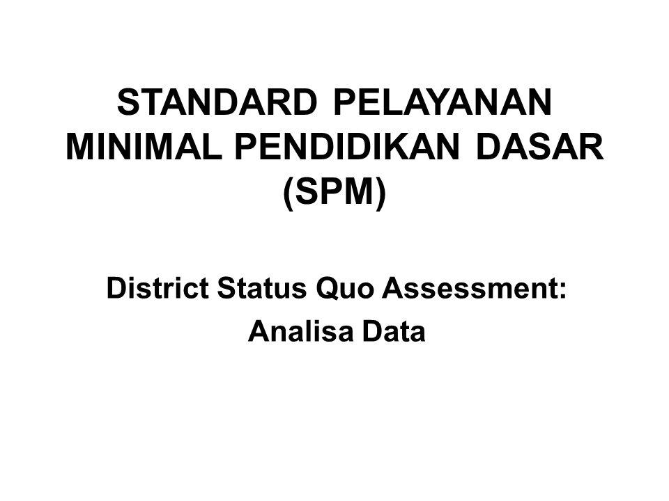 STANDARD PELAYANAN MINIMAL PENDIDIKAN DASAR (SPM) District Status Quo Assessment: Analisa Data