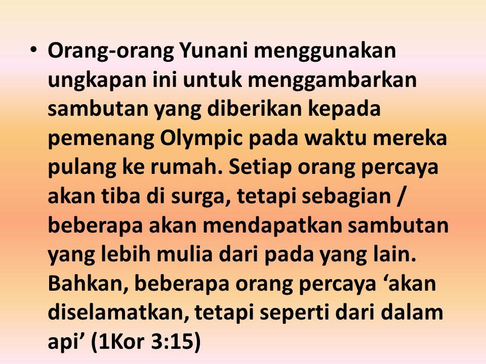 Orang-orang Yunani menggunakan ungkapan ini untuk menggambarkan sambutan yang diberikan kepada pemenang Olympic pada waktu mereka pulang ke rumah. Set
