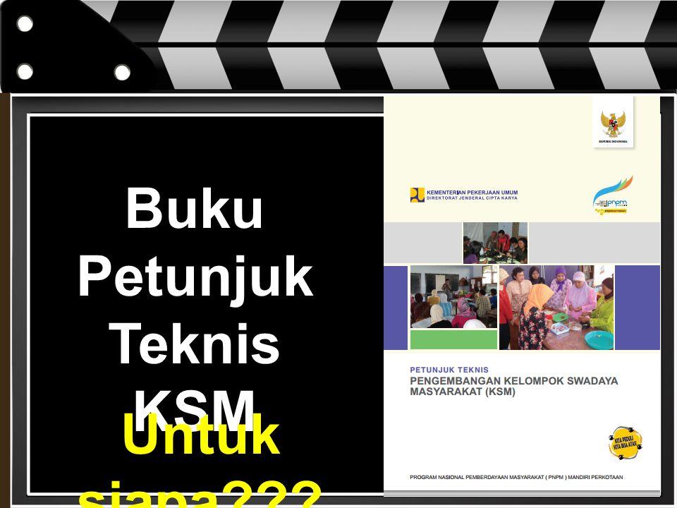 Buku Petunjuk Teknis KSM Untuk siapa???