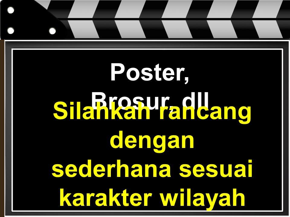 Poster, Brosur, dll Silahkah rancang dengan sederhana sesuai karakter wilayah masing-masing!!!