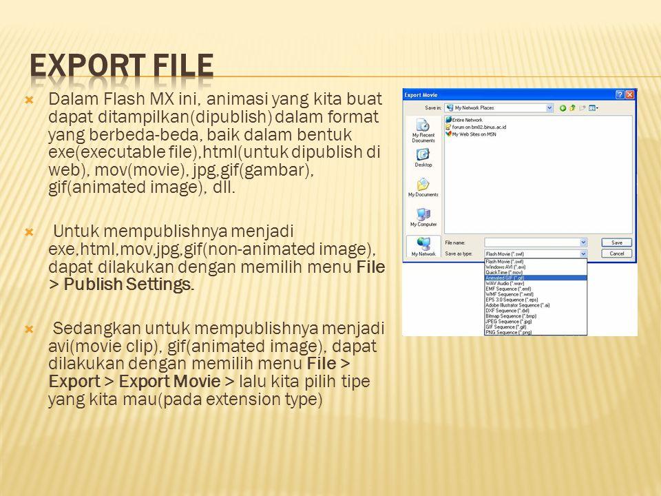  Dalam Flash MX ini, animasi yang kita buat dapat ditampilkan(dipublish) dalam format yang berbeda-beda, baik dalam bentuk exe(executable file),html(