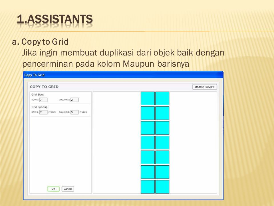 a. Copy to Grid Jika ingin membuat duplikasi dari objek baik dengan pencerminan pada kolom Maupun barisnya