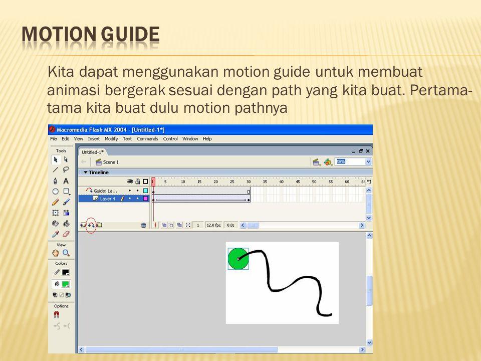 Kita dapat menggunakan motion guide untuk membuat animasi bergerak sesuai dengan path yang kita buat. Pertama- tama kita buat dulu motion pathnya
