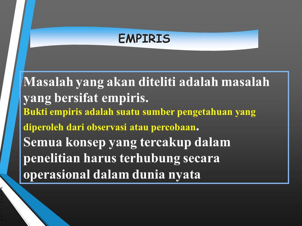 Masalah yang akan diteliti adalah masalah yang bersifat empiris. Bukti empiris adalah suatu sumber pengetahuan yang diperoleh dari observasi atau perc