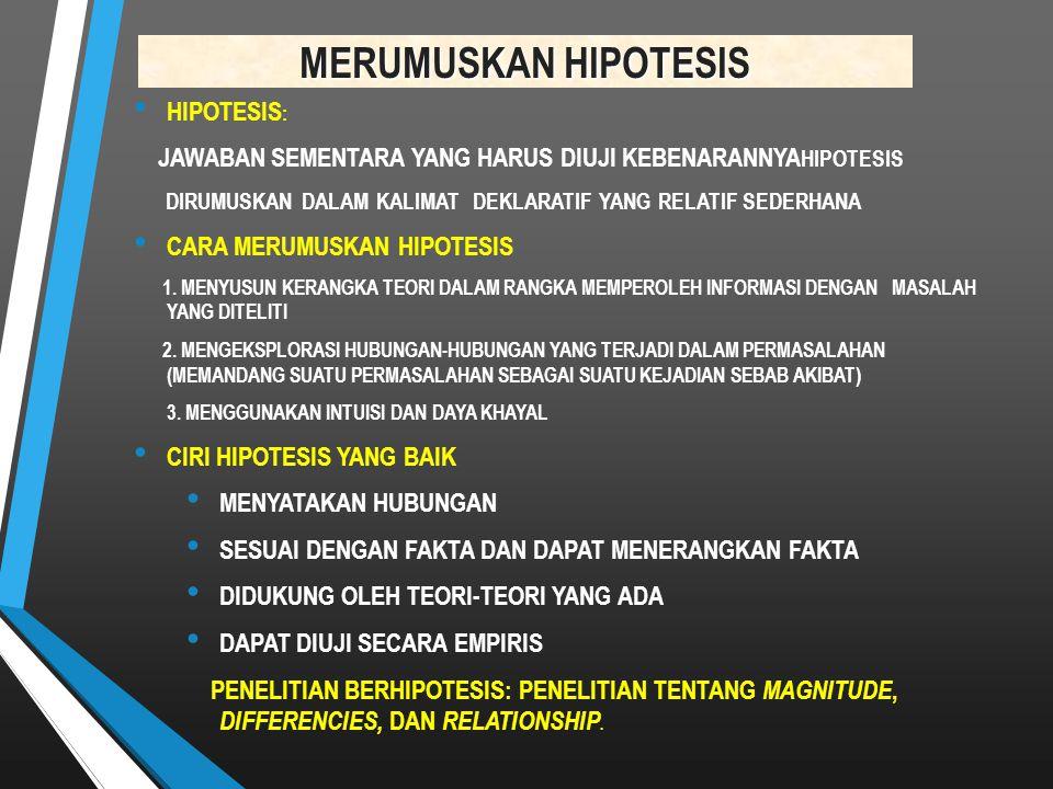 MERUMUSKAN HIPOTESIS HIPOTESIS : JAWABAN SEMENTARA YANG HARUS DIUJI KEBENARANNYA HIPOTESIS DIRUMUSKAN DALAM KALIMAT DEKLARATIF YANG RELATIF SEDERHANA