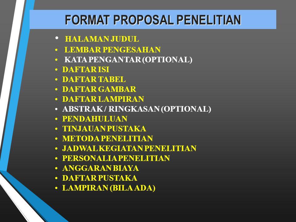 FORMAT PROPOSAL PENELITIAN HALAMAN JUDUL LEMBAR PENGESAHAN KATA PENGANTAR (OPTIONAL) DAFTAR ISI DAFTAR TABEL DAFTAR GAMBAR DAFTAR LAMPIRAN ABSTRAK / R