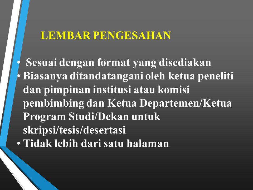 LEMBAR PENGESAHAN Sesuai dengan format yang disediakan Biasanya ditandatangani oleh ketua peneliti dan pimpinan institusi atau komisi pembimbing dan K