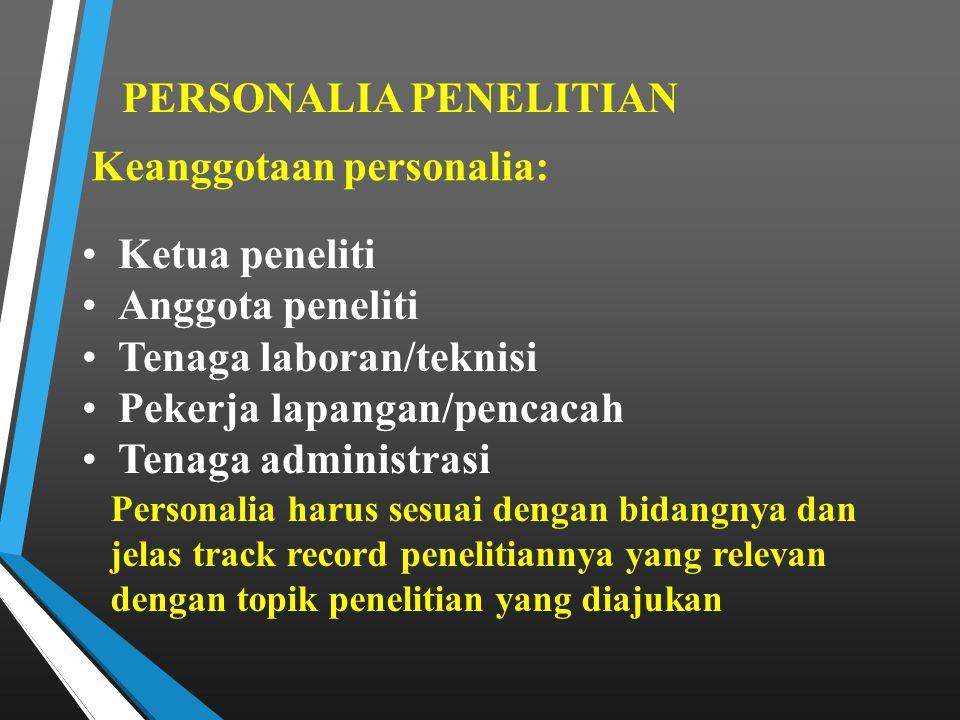 PERSONALIA PENELITIAN Ketua peneliti Anggota peneliti Tenaga laboran/teknisi Pekerja lapangan/pencacah Tenaga administrasi Keanggotaan personalia: Per