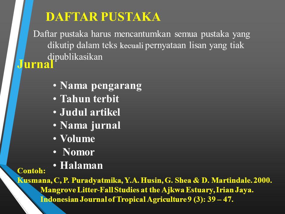 DAFTAR PUSTAKA Nama pengarang Tahun terbit Judul artikel Nama jurnal Volume Nomor Halaman Jurnal Daftar pustaka harus mencantumkan semua pustaka yang