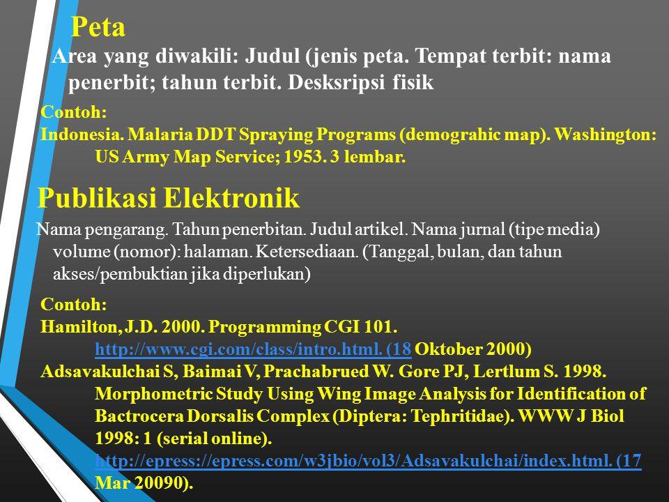 Area yang diwakili: Judul (jenis peta. Tempat terbit: nama penerbit; tahun terbit. Desksripsi fisik Peta Contoh: Indonesia. Malaria DDT Spraying Progr