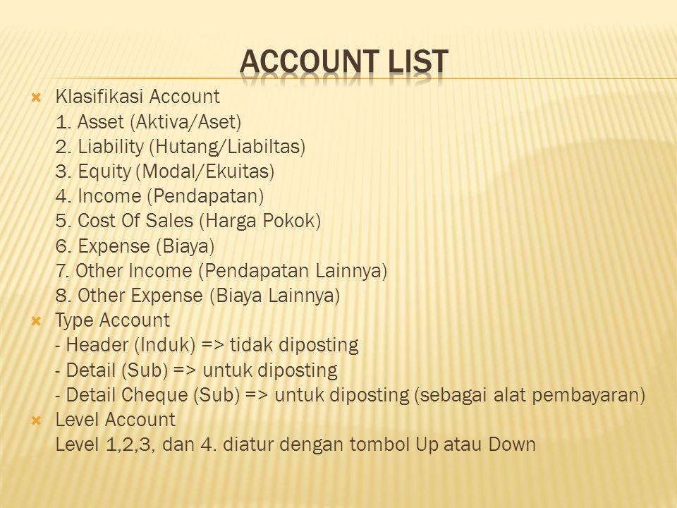  Klasifikasi Account 1.Asset (Aktiva/Aset) 2. Liability (Hutang/Liabiltas) 3.