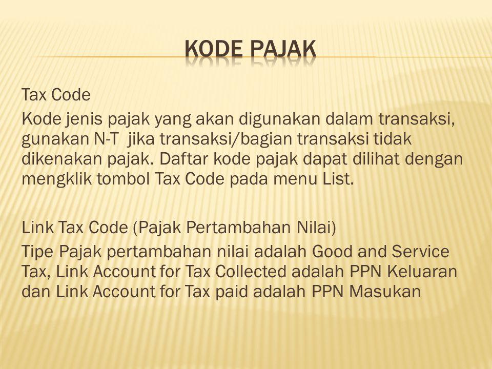 Tax Code Kode jenis pajak yang akan digunakan dalam transaksi, gunakan N-T jika transaksi/bagian transaksi tidak dikenakan pajak.