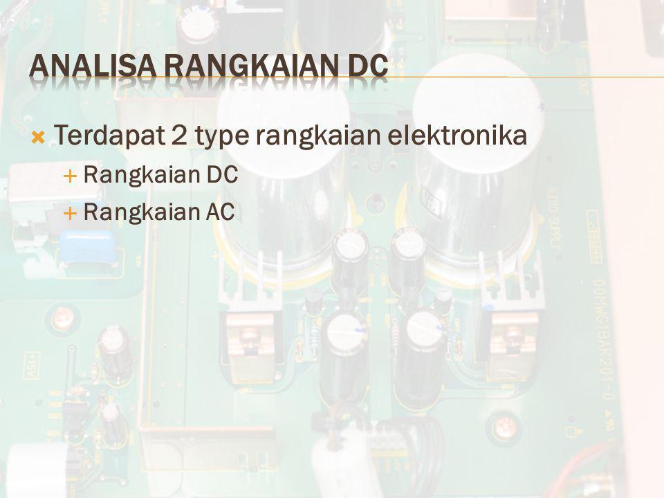  Terdapat 2 type rangkaian elektronika  Rangkaian DC  Rangkaian AC