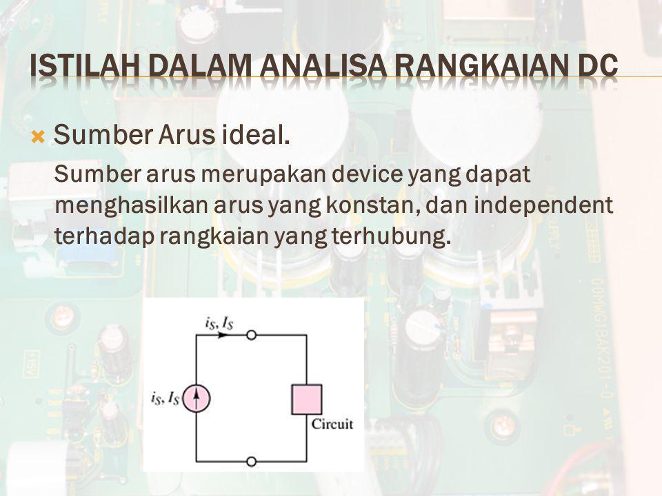  Sumber Arus ideal. Sumber arus merupakan device yang dapat menghasilkan arus yang konstan, dan independent terhadap rangkaian yang terhubung.