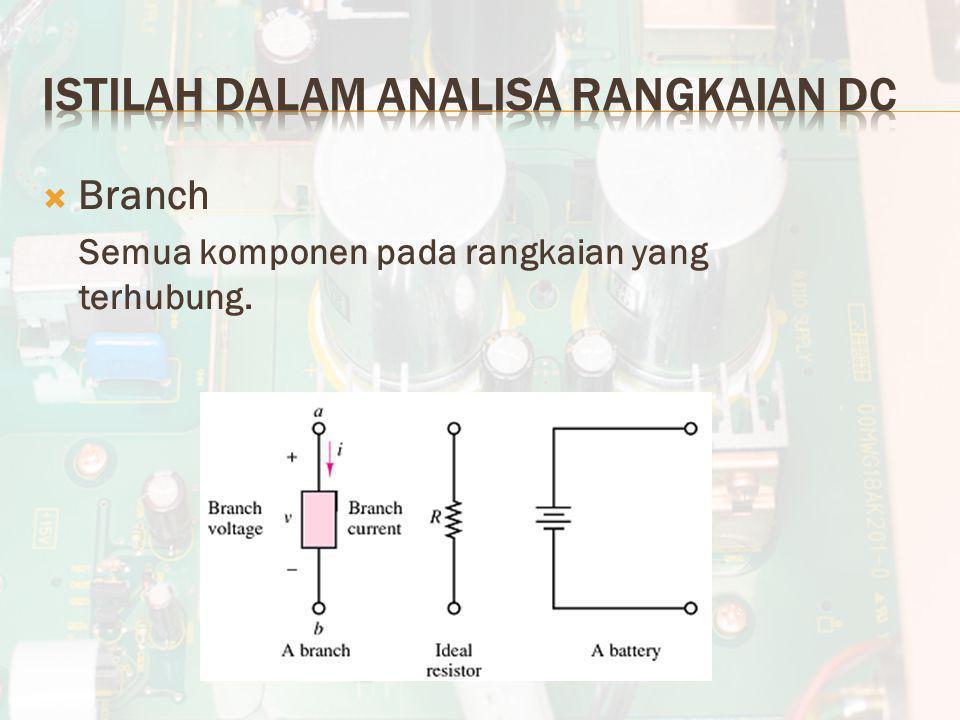  Branch Semua komponen pada rangkaian yang terhubung.