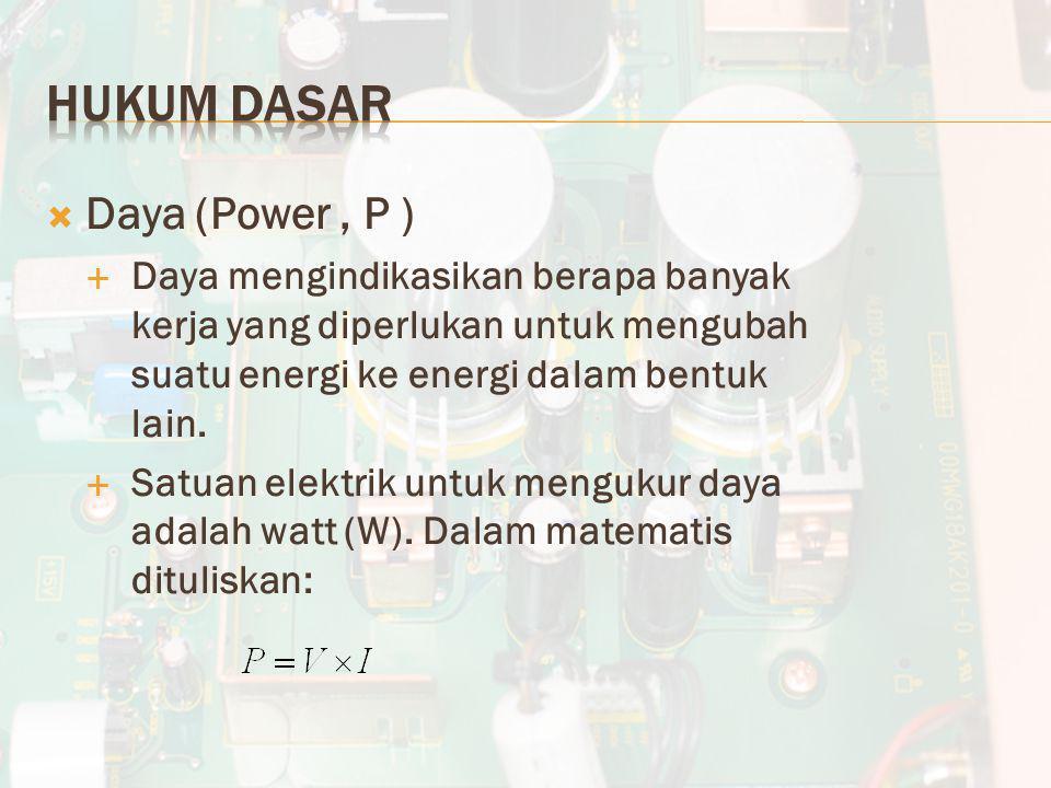  Daya (Power, P )  Daya mengindikasikan berapa banyak kerja yang diperlukan untuk mengubah suatu energi ke energi dalam bentuk lain.  Satuan elektr