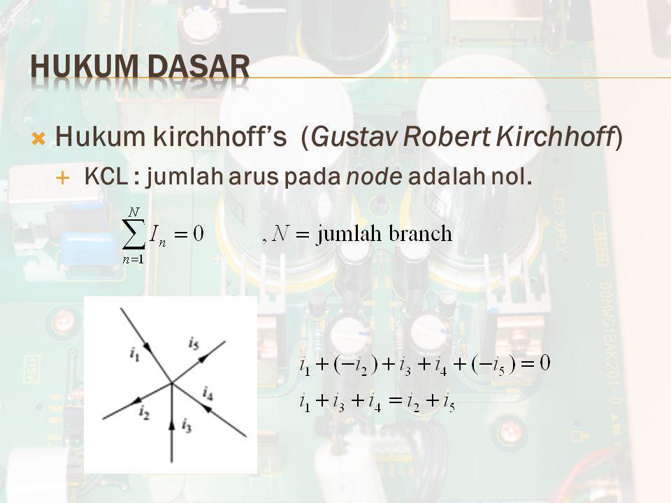  Hukum kirchhoff's (Gustav Robert Kirchhoff)  KCL : jumlah arus pada node adalah nol.