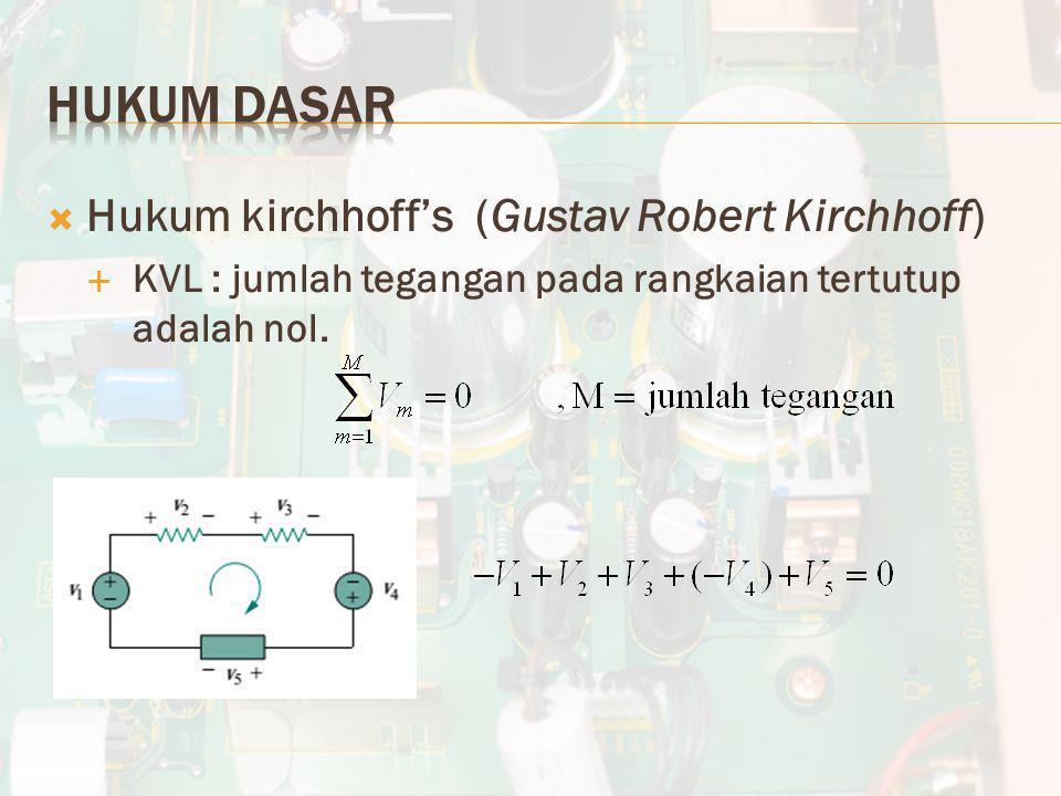  Hukum kirchhoff's (Gustav Robert Kirchhoff)  KVL : jumlah tegangan pada rangkaian tertutup adalah nol.