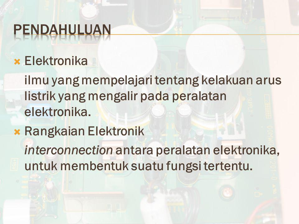  Elektronika ilmu yang mempelajari tentang kelakuan arus listrik yang mengalir pada peralatan elektronika.  Rangkaian Elektronik interconnection ant