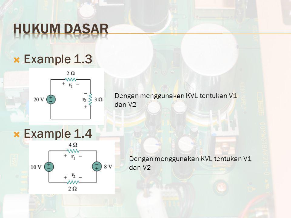  Example 1.3  Example 1.4 Dengan menggunakan KVL tentukan V1 dan V2