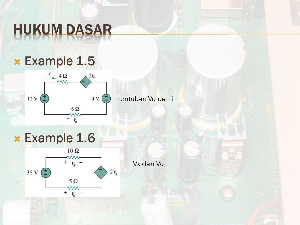  Example 1.5  Example 1.6 tentukan Vo dan i Vx dan Vo
