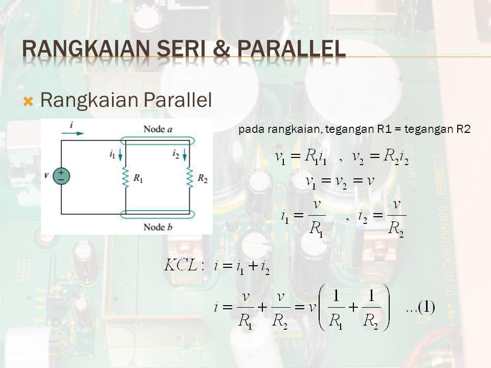  Rangkaian Parallel pada rangkaian, tegangan R1 = tegangan R2