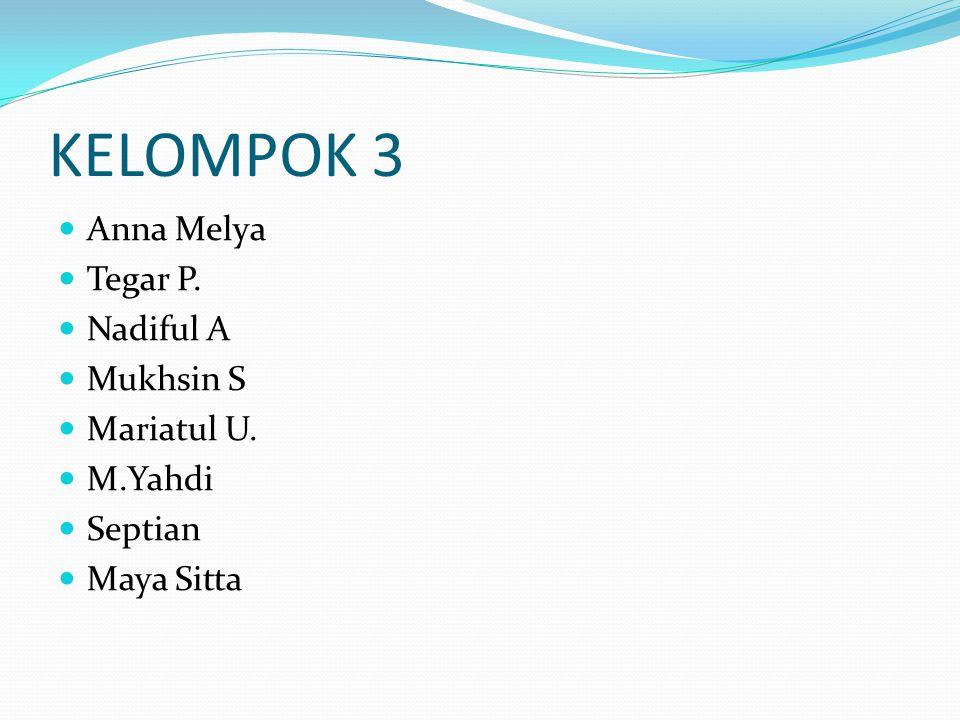KELOMPOK 3 Anna Melya Tegar P. Nadiful A Mukhsin S Mariatul U. M.Yahdi Septian Maya Sitta