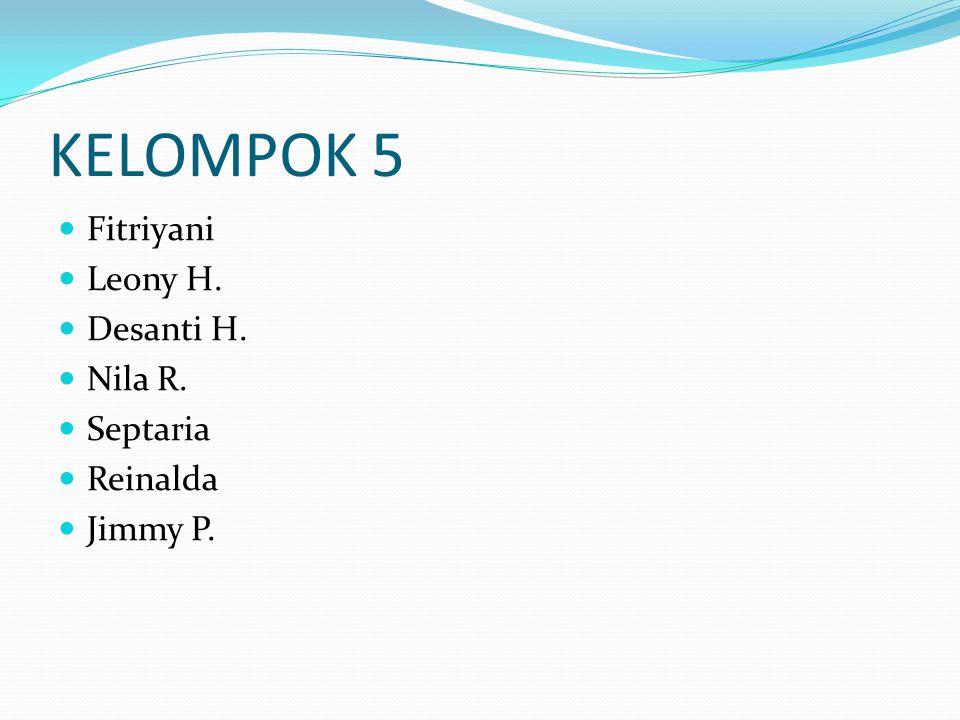 KELOMPOK 5 Fitriyani Leony H. Desanti H. Nila R. Septaria Reinalda Jimmy P.