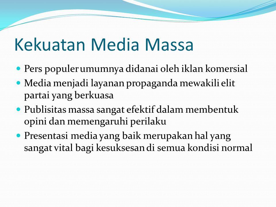 Kekuatan Media Massa Pers populer umumnya didanai oleh iklan komersial Media menjadi layanan propaganda mewakili elit partai yang berkuasa Publisitas