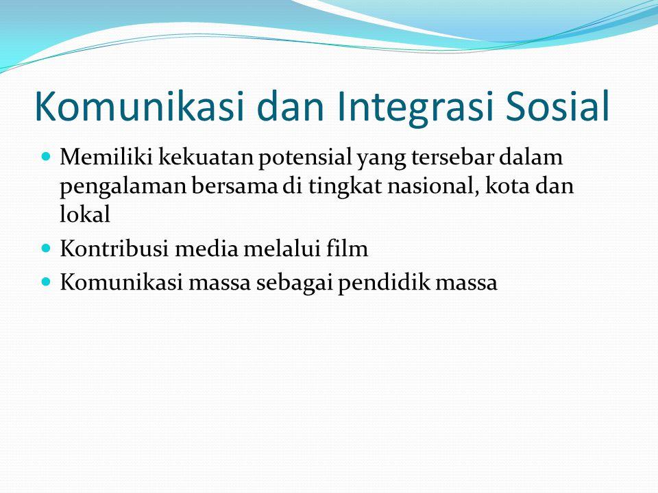 Komunikasi dan Integrasi Sosial Memiliki kekuatan potensial yang tersebar dalam pengalaman bersama di tingkat nasional, kota dan lokal Kontribusi medi