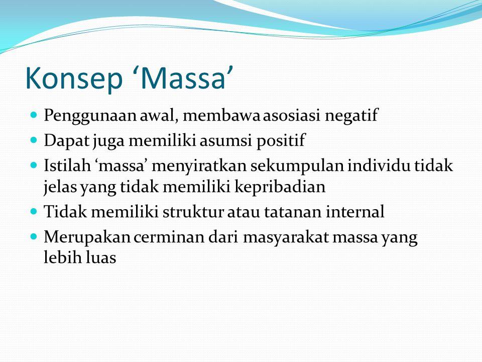 Konsep 'Massa' Penggunaan awal, membawa asosiasi negatif Dapat juga memiliki asumsi positif Istilah 'massa' menyiratkan sekumpulan individu tidak jela