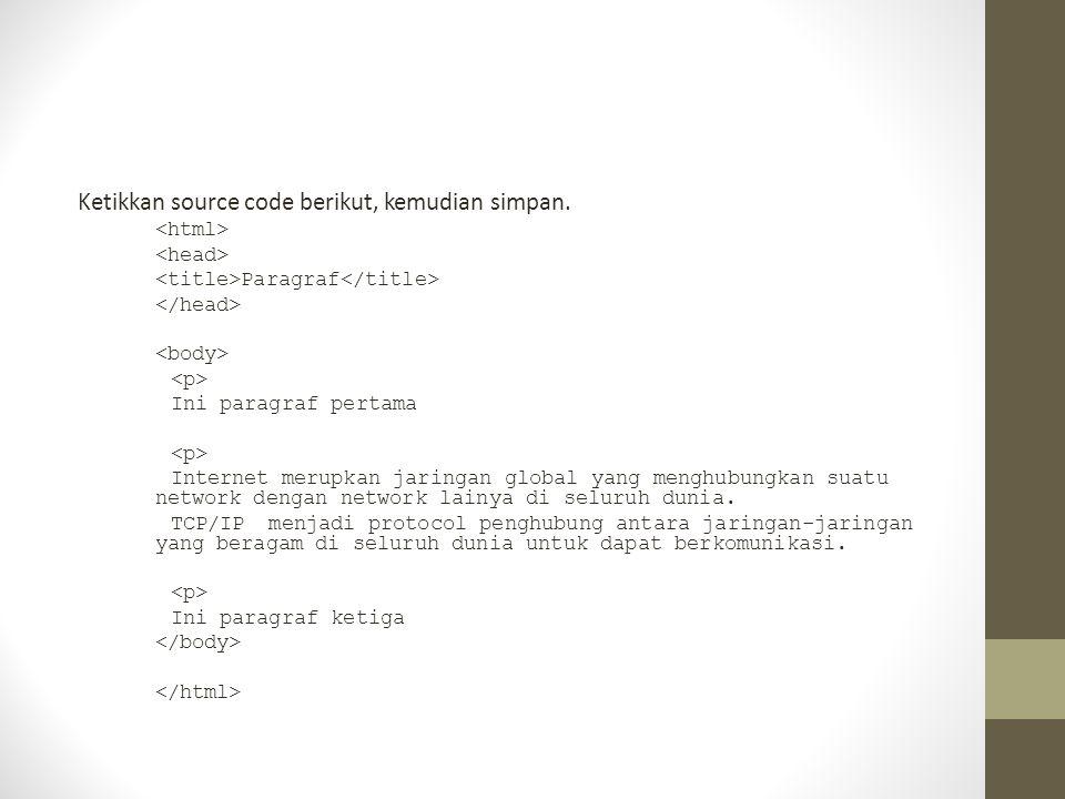 Ketikkan source code berikut, kemudian simpan. Paragraf Ini paragraf pertama Internet merupkan jaringan global yang menghubungkan suatu network dengan