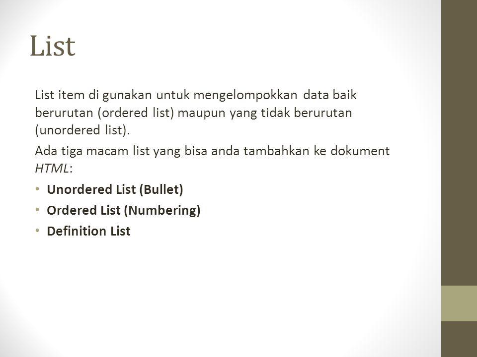 List List item di gunakan untuk mengelompokkan data baik berurutan (ordered list) maupun yang tidak berurutan (unordered list). Ada tiga macam list ya