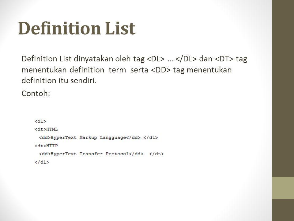 Definition List Definition List dinyatakan oleh tag … dan tag menentukan definition term serta tag menentukan definition itu sendiri.
