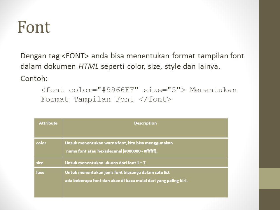 Font Dengan tag anda bisa menentukan format tampilan font dalam dokumen HTML seperti color, size, style dan lainya. Contoh: Menentukan Format Tampilan