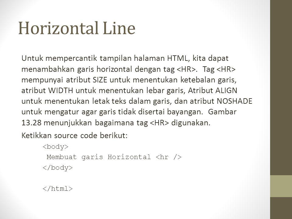 Horizontal Line Untuk mempercantik tampilan halaman HTML, kita dapat menambahkan garis horizontal dengan tag. Tag mempunyai atribut SIZE untuk menentu
