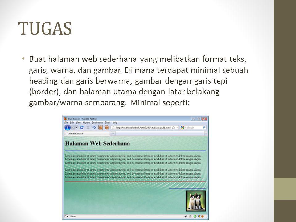 TUGAS Buat halaman web sederhana yang melibatkan format teks, garis, warna, dan gambar. Di mana terdapat minimal sebuah heading dan garis berwarna, ga