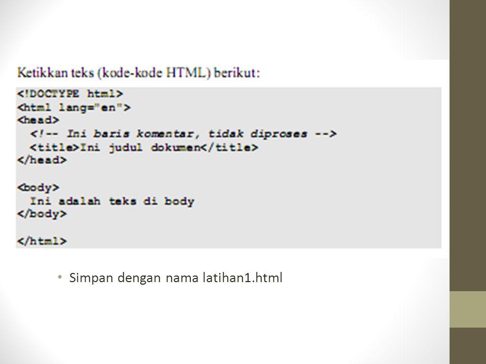 Simpan dengan nama latihan1.html