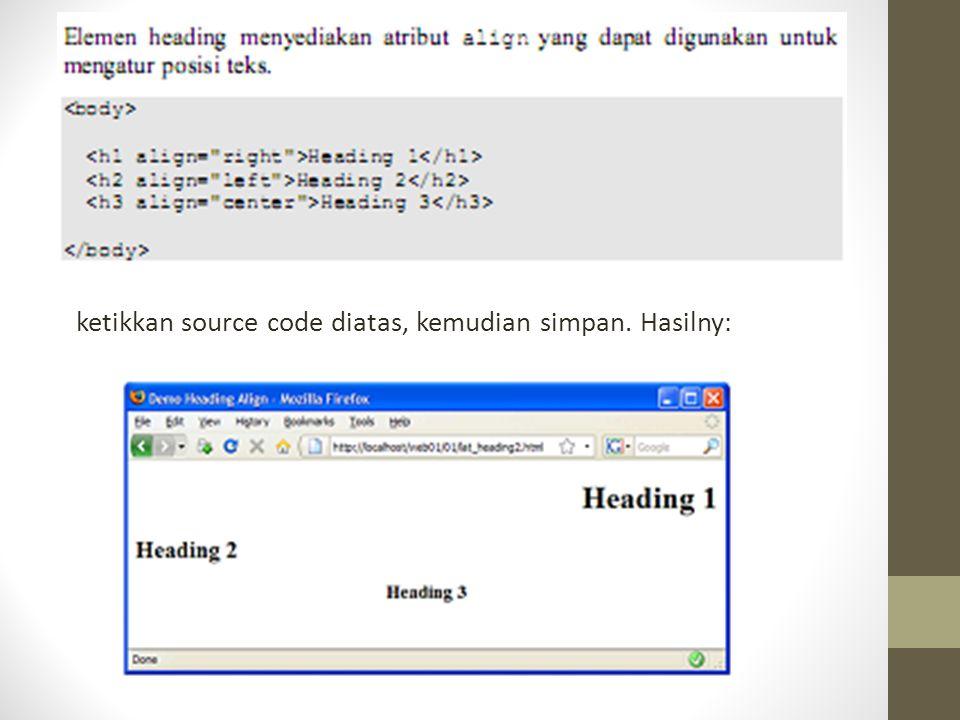 ketikkan source code diatas, kemudian simpan. Hasilny: