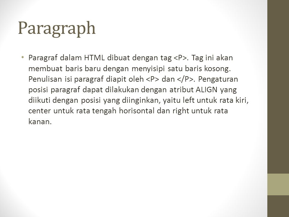Paragraph Paragraf dalam HTML dibuat dengan tag. Tag ini akan membuat baris baru dengan menyisipi satu baris kosong. Penulisan isi paragraf diapit ole