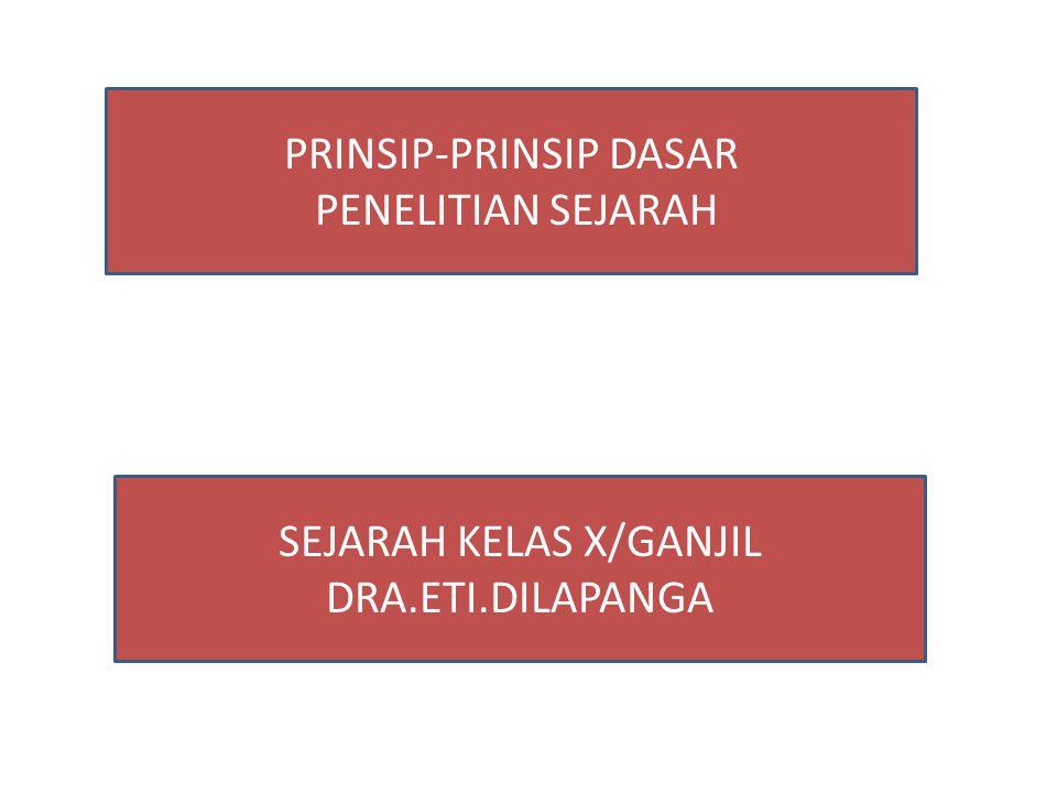 PRINSIP-PRINSIP DASAR PENELITIAN SEJARAH SEJARAH KELAS X/GANJIL DRA.ETI.DILAPANGA