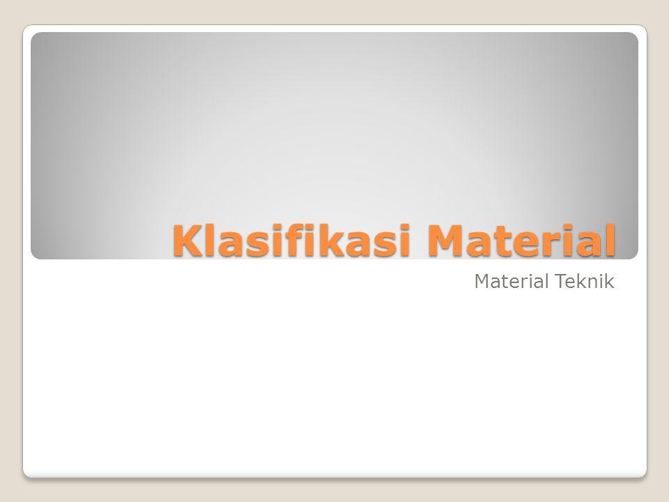 Klasifikasi Material Material Teknik