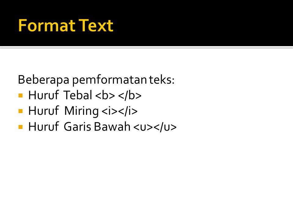 Beberapa pemformatan teks:  Huruf Tebal  Huruf Miring  Huruf Garis Bawah