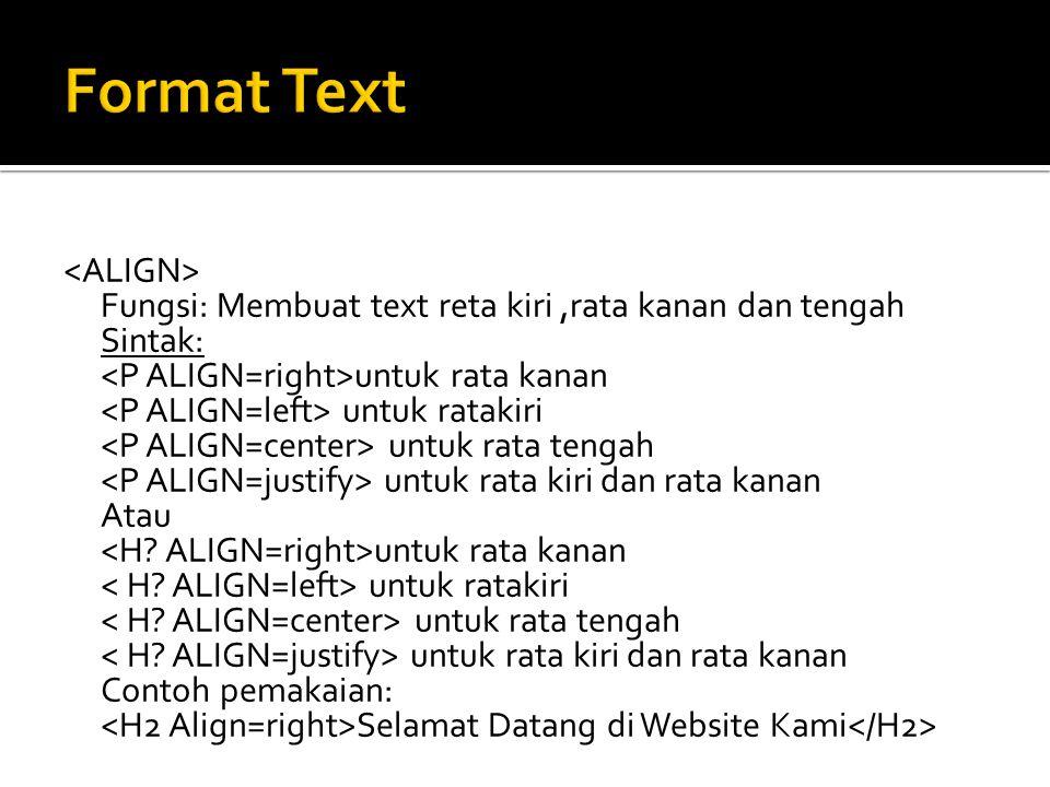 Fungsi: Membuat text reta kiri,rata kanan dan tengah Sintak: untuk rata kanan untuk ratakiri untuk rata tengah untuk rata kiri dan rata kanan Atau unt