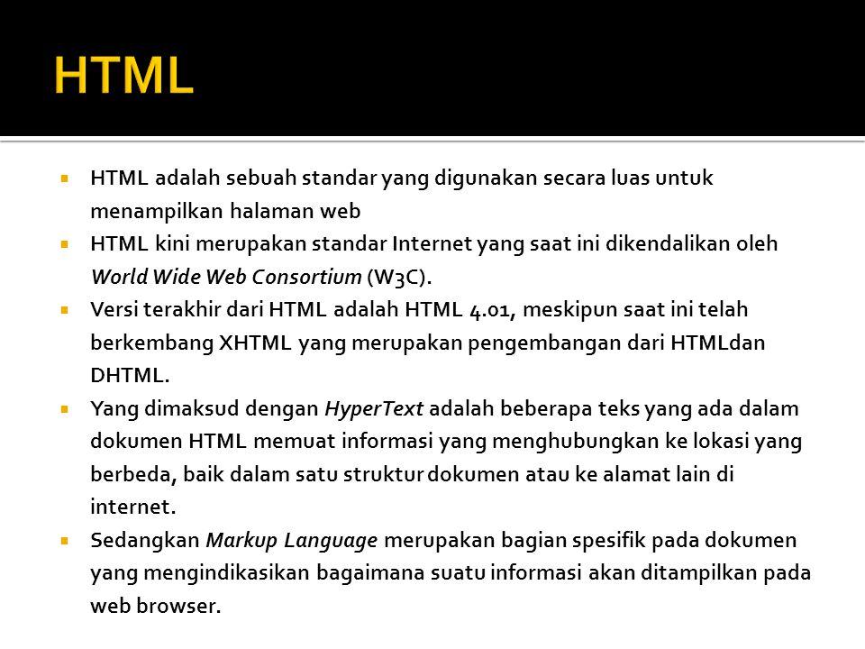  HTML adalah sebuah standar yang digunakan secara luas untuk menampilkan halaman web  HTML kini merupakan standar Internet yang saat ini dikendalika