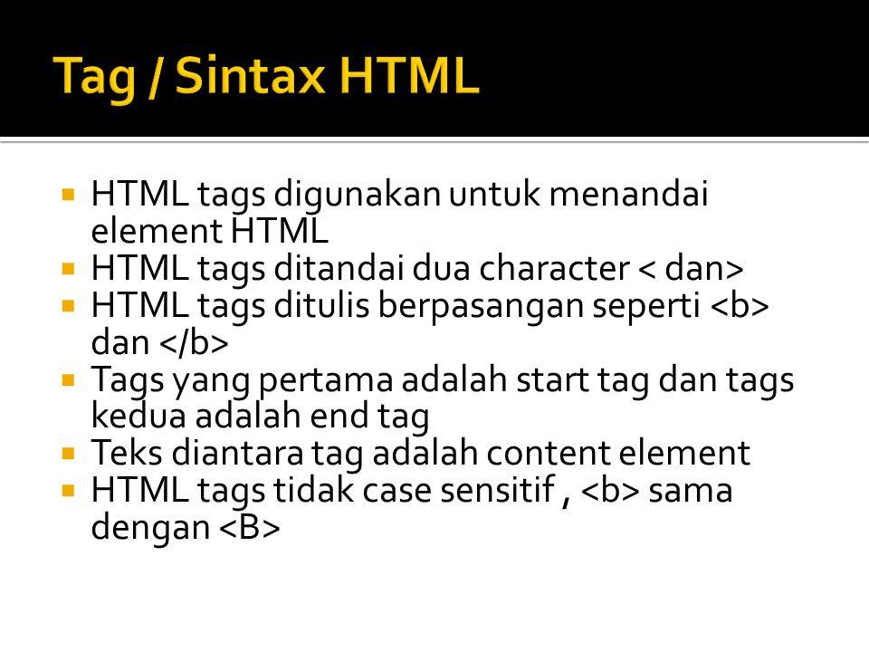  HTML tags digunakan untuk menandai element HTML  HTML tags ditandai dua character  HTML tags ditulis berpasangan seperti dan  Tags yang pertama a