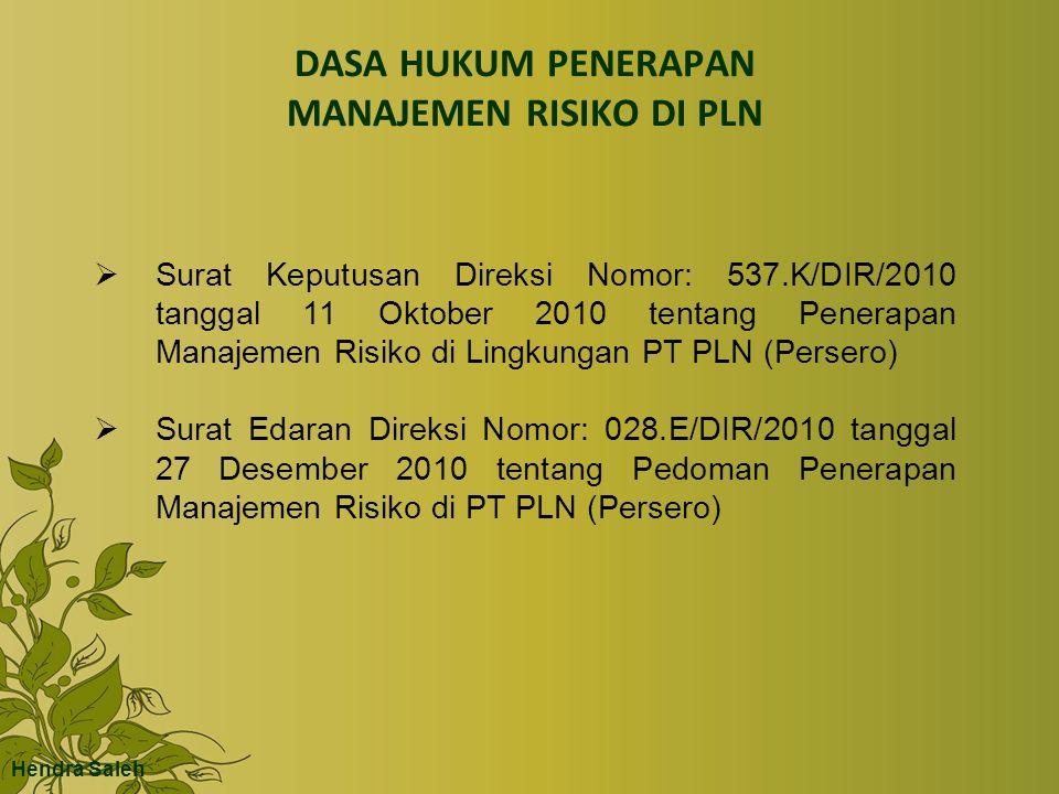 DASA HUKUM PENERAPAN MANAJEMEN RISIKO DI PLN  Surat Keputusan Direksi Nomor: 537.K/DIR/2010 tanggal 11 Oktober 2010 tentang Penerapan Manajemen Risik