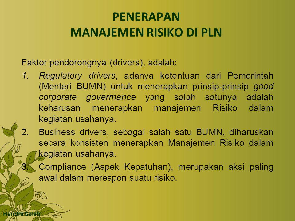 PENERAPAN MANAJEMEN RISIKO DI PLN Faktor pendorongnya (drivers), adalah: 1.Regulatory drivers, adanya ketentuan dari Pemerintah (Menteri BUMN) untuk m