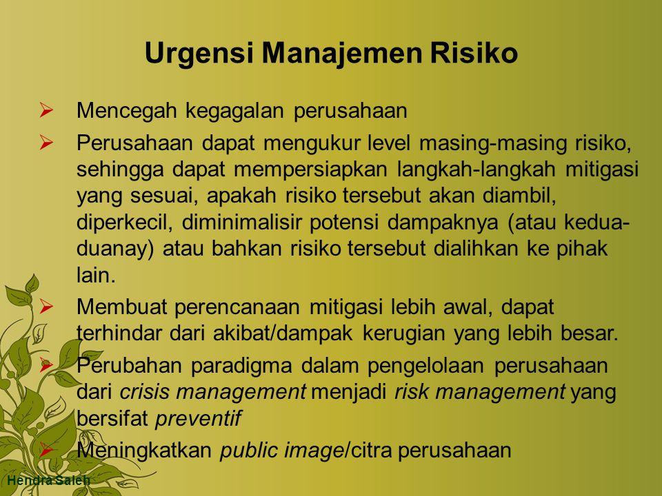 Urgensi Manajemen Risiko  Mencegah kegagalan perusahaan  Perusahaan dapat mengukur level masing-masing risiko, sehingga dapat mempersiapkan langkah-
